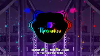 Boombox Cartel - Whisper (ft. Nevve) (Theemotion Reggae Remix)