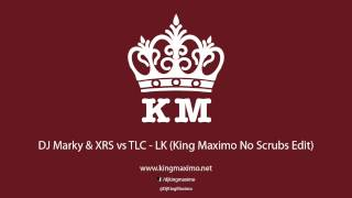 DJ Marky & XRS vs TLC - LK (King Maximo No Scrubs Edit)