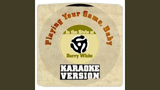 Playing Your Game, Baby (In the Style of Barry White) (Karaoke Version)