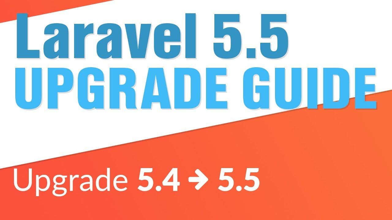 Laravel 5 4 - 5 5 Upgrade Guide (Detailed)