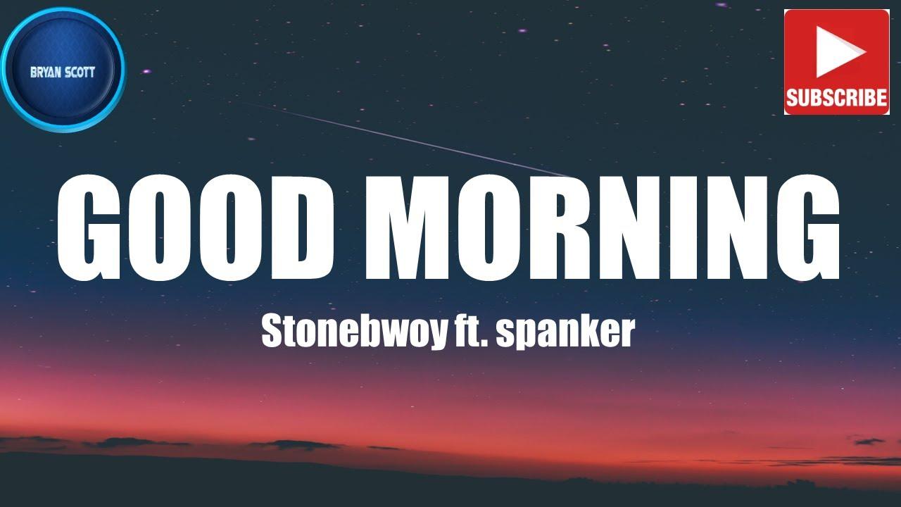 Download Stonebwoy - Good Morning (Lyrics) ft Spanker