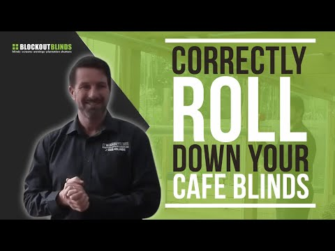 Learn how to correctly roll down your cafe blinds