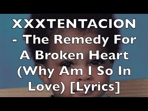 xxxtentacion---a-remedy-for-a-broken-heart-(why-am-i-so-in-love)-[lyrics]-{explicit}