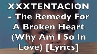 XXXTENTACION - A Remedy For A Broken Heart (Why Am I So In Love) [Lyrics] {Explicit}