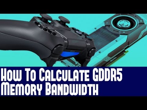 How To Calculate GDDR5 RAM Memory Bandwidth & Bus Width - For Playstation 4 & High End GPU's