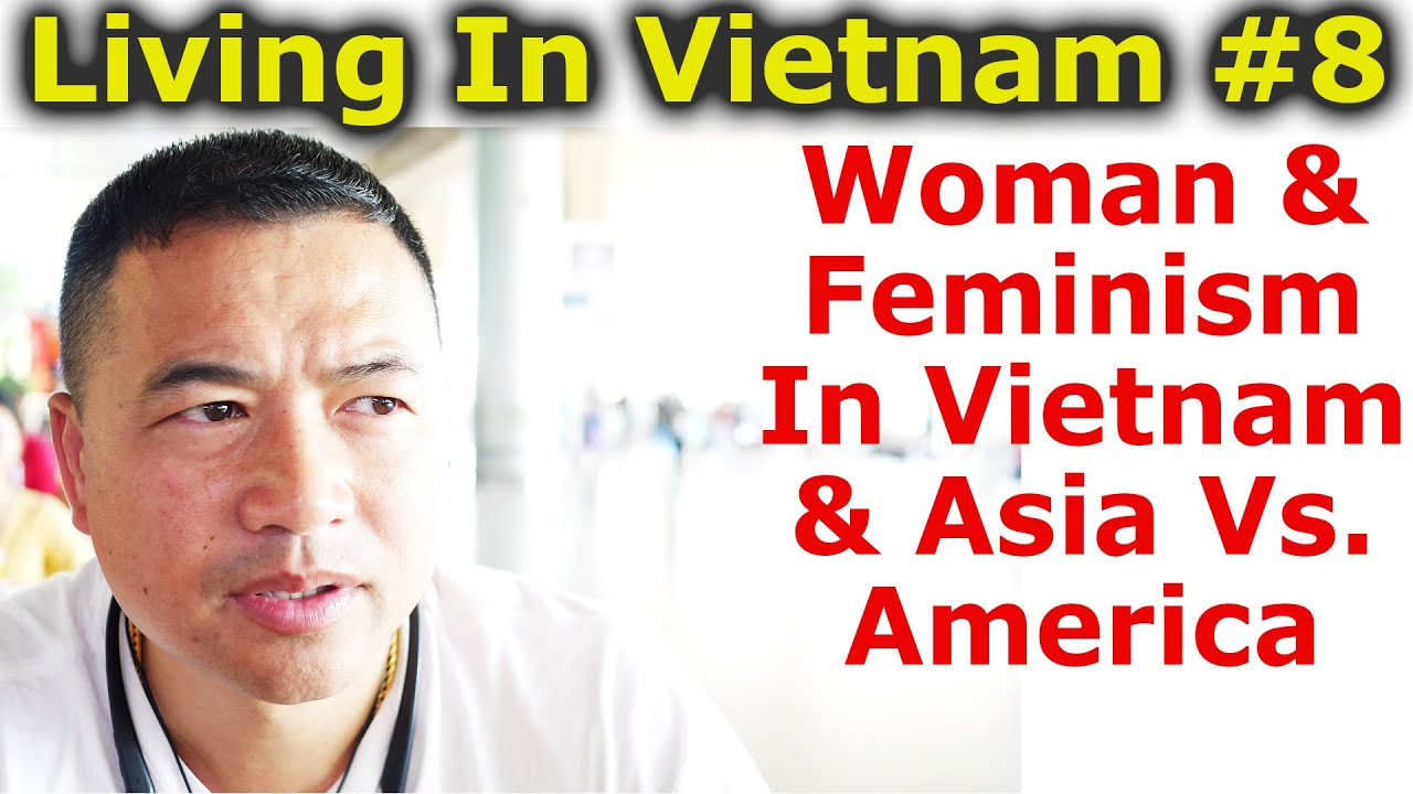 Living In Vietnam #8 - Woman & Feminism In Vietnam & Asia Vs. America - By Tai Zen