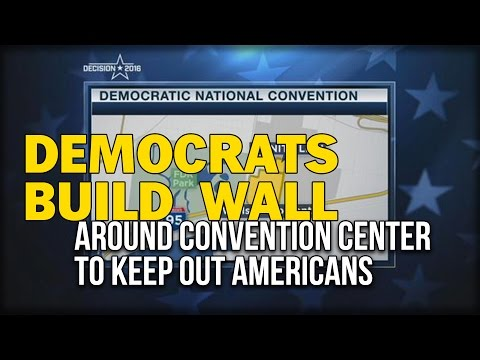 DEMOCRATS BUILD WALL AROUND CONVENTION CENTER TO KEEP OUT AMERICANS