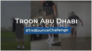 #TeamTroonAbuDhabi Takes on the #TMBounceChallenge