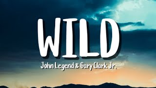 Wild - John Legend (Lyrics) ft. Gary Clark Jr.