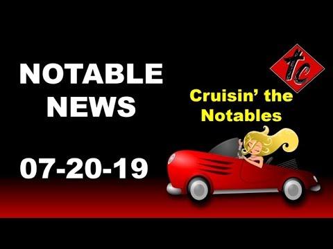 Notable NEWS!!! 07-20-19