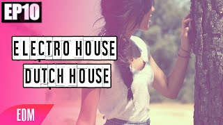 Ep.10  Mejores Canciones - Electro House - Dutch House (2015)