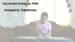 Can we kiss forever by: (KINA)  Arranged by: TotsMontojo