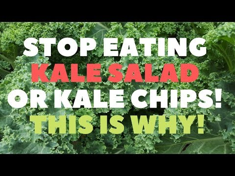 STOP EATING KALE SALAD OR KALE CHIPS! This is why!