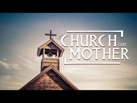 The Church, Our Mother - Mother's Day 2017 - Bishop C.M. Wright