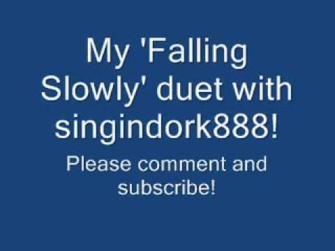 My 'Falling Slowly' duet with singindork888! :)