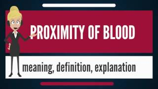 What is PROXIMITY OF BLOOD? What does PROXIMITY OF BLOOD mean? PROXIMITY OF BLOOD meaning