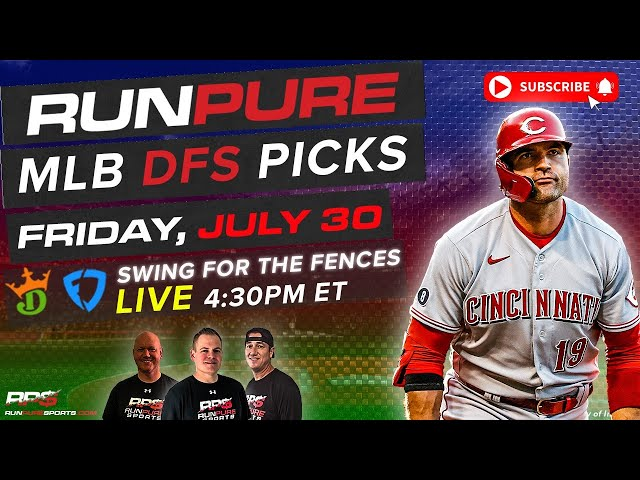 MLB DRAFTKINGS PICKS - FRIDAY JULY 30 - SWING FOR THE FENCES