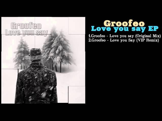 Groofeo - Love you say
