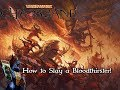 To slay a Bloodthirster!