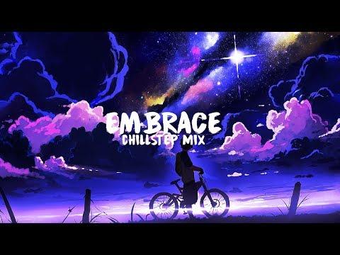 Embrace | A Beautiful Chillstep Mix