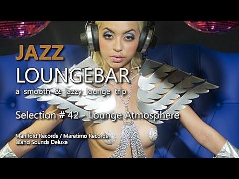 Jazz Loungebar - Selection #42 Lounge Atmosphere, HD, 2018, Smooth Lounge Music