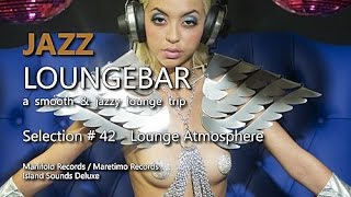 Jazz Loungebar - Selection #42 Lounge Atmosphere, HD, 2018, Smooth Lounge Music