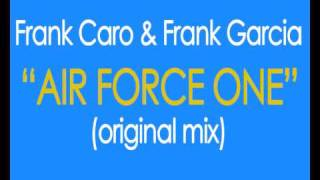 Frank Caro & Frank Garcia - Air Force One (Original Mix)