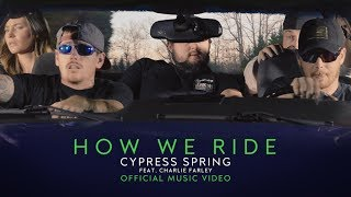 Cypress Spring - How We Ride (feat. Charlie Farley) [Official Video]