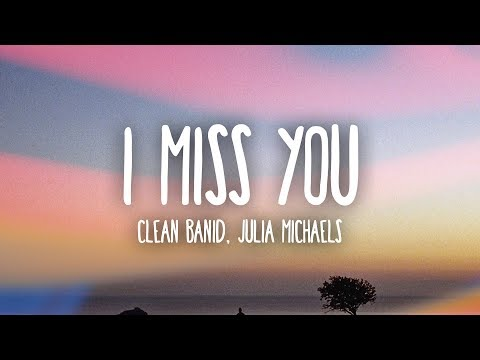 Clean Bandit  I Miss You Lyrics ft Julia Michaels