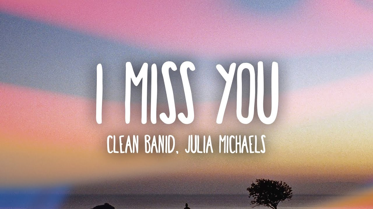 Clean Bandit I Miss You Lyrics Ft Julia Michaels Youtube