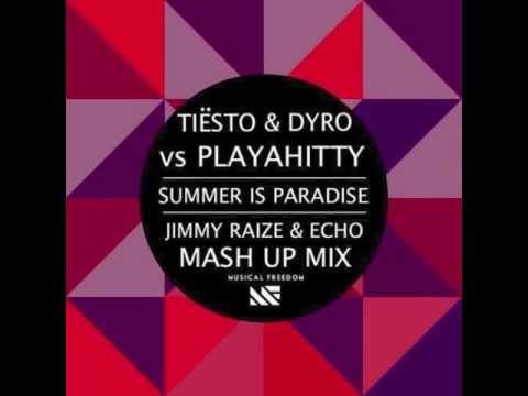 The Summer Is Paradise (Jimmy Raize & Echo Mash Up Mix) - Tiesto & Dyro vs Playahitty