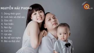 Những bài hát hay nhất của Nguyễn Hải Phong 2017