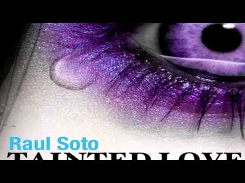 Tainted Love - Raul Soto