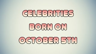 Celebrities born on October 5th