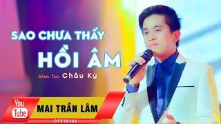 Sao Chưa Thấy Hồi Âm - Mai Trần Lâm [Official]