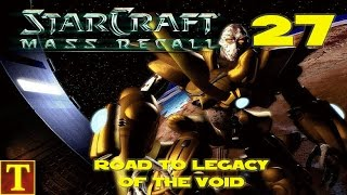 Road to Legacy of the Void - StarCraft Mass Recall - Part 27
