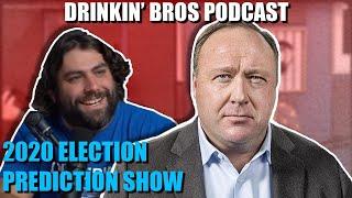 Drinkin' Bros Podcast #693 - 2020 Election Prediction Show With Alex Jones