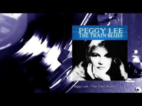 Peggy Lee - The Train Blues (Full Album)