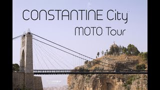 CONSTANTINE City 🌉Moto Tour 🏍