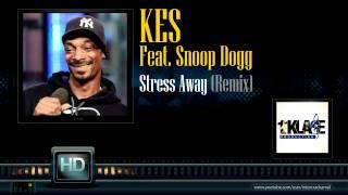 Kes Feat. Snoop Dogg - Stress Away (Remix)