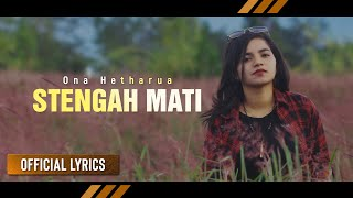 Download ONA HETHARUA - Stengah Mati (Official Lyrics)
