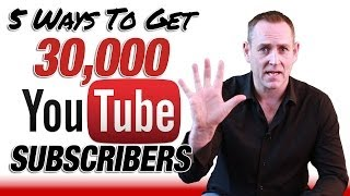 Get YouTube Subscribers - 5 Ways How To Get 30,000 YouTube Subscriptions