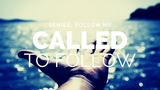 Called to Follow -  Series: Follow Me - Apostle Mike Klump