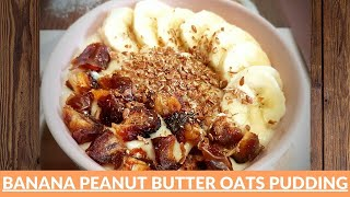 BANANA PEANUT BUTTER OATS PUDDING  HEALTHY  DELICIOUS  RECIPE BY THE COOKING MELODY