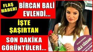 Bircan Bali Evlendi... İşte Çok Özel O Şaşırtıcı Görüntüler! Nikah Davul Zurna Ece Erken...