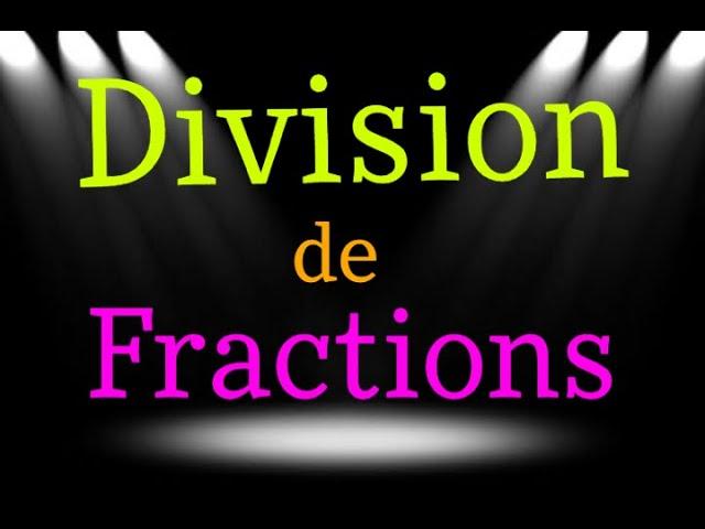 DIVISION DE FRACTIONS : exercices maths corrigés
