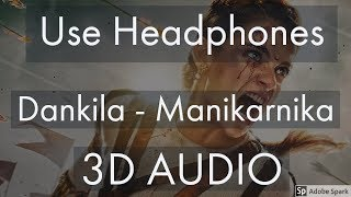 Dankila (3D AUDIO) | Manikarnika | Kangana Ranaut | Srinidhi Ghatate, Prajakta Shukre, Siddharth M