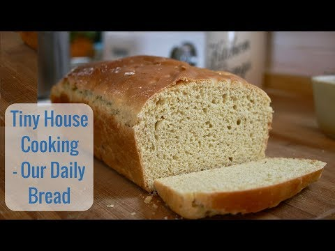 Tiny House Cooking - Our Daily Bread