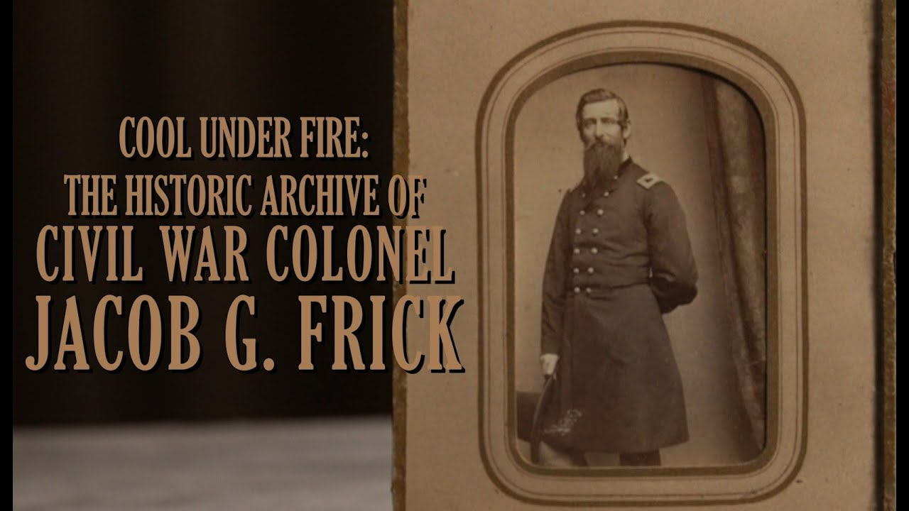 Cool Under Fire: The Historic Archive of Civil War Colonel Jacob G. Frick