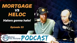Mortgage vs HELOC - Replace Your Mortgage Podcast - Ep 33